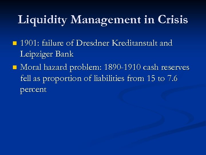 Liquidity Management in Crisis 1901: failure of Dresdner Kreditanstalt and Leipziger Bank n Moral