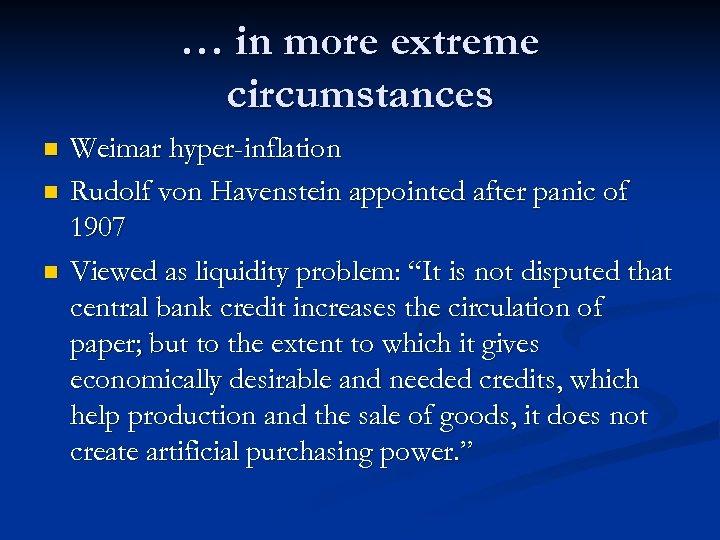 … in more extreme circumstances n n n Weimar hyper-inflation Rudolf von Havenstein appointed