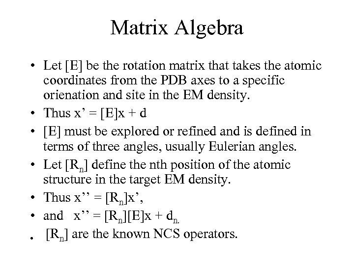 Matrix Algebra • Let [E] be the rotation matrix that takes the atomic coordinates