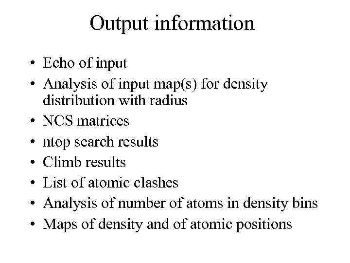 Output information • Echo of input • Analysis of input map(s) for density distribution