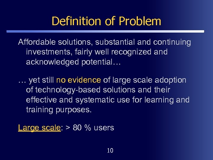 Definition of Problem Affordable solutions, substantial and continuing investments, fairly well recognized and acknowledged
