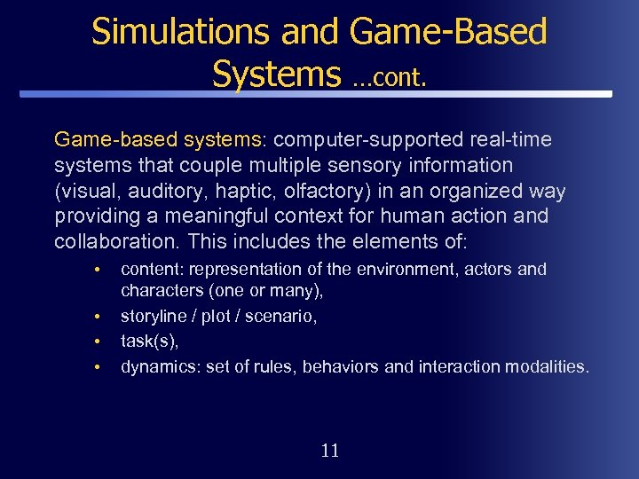 Simulations and Game-Based Systems …cont. Game-based systems: computer-supported real-time systems that couple multiple sensory