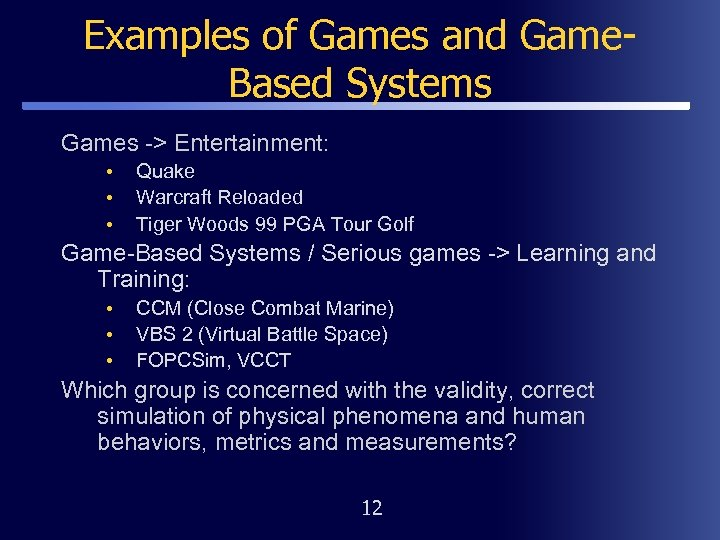 Examples of Games and Game. Based Systems Games -> Entertainment: • • • Quake