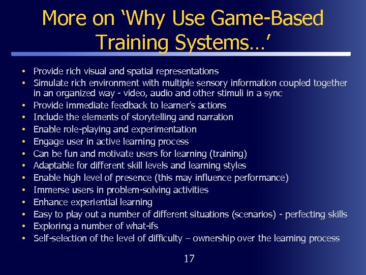 More on 'Why Use Game-Based Training Systems…' • Provide rich visual and spatial representations