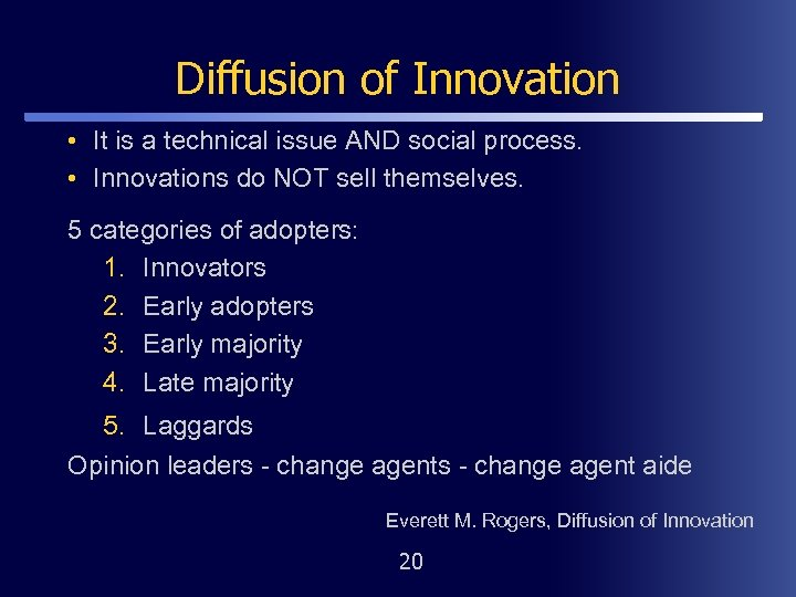Diffusion of Innovation • It is a technical issue AND social process. • Innovations