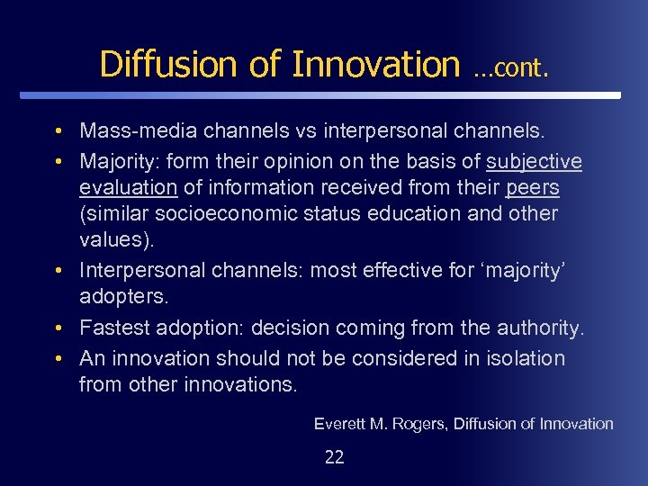 Diffusion of Innovation …cont. • Mass-media channels vs interpersonal channels. • Majority: form their