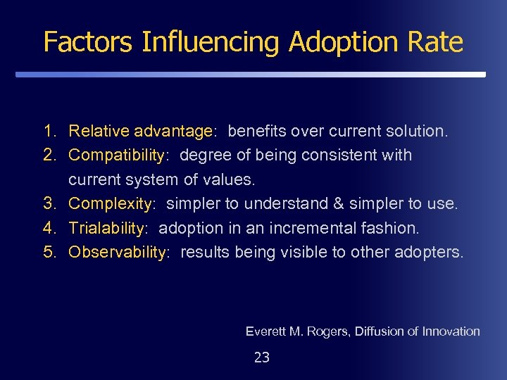 Factors Influencing Adoption Rate 1. Relative advantage: benefits over current solution. 2. Compatibility: degree