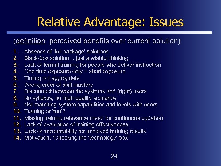 Relative Advantage: Issues (definition: perceived benefits over current solution): 1. 2. 3. 4. 5.