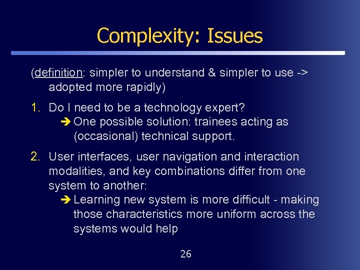 Complexity: Issues (definition: simpler to understand & simpler to use -> adopted more rapidly)
