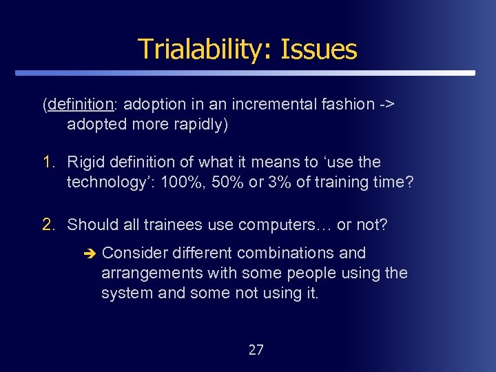 Trialability: Issues (definition: adoption in an incremental fashion -> adopted more rapidly) 1. Rigid