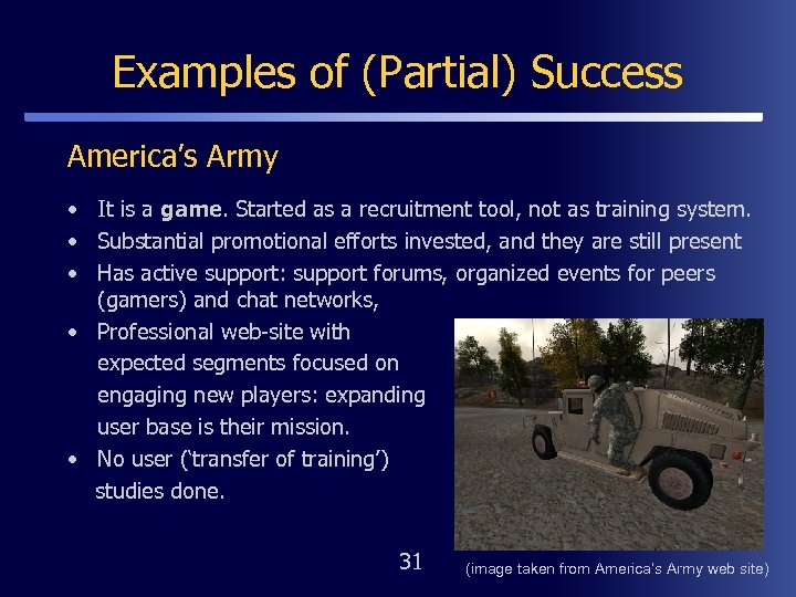 Examples of (Partial) Success America's Army • It is a game. Started as a