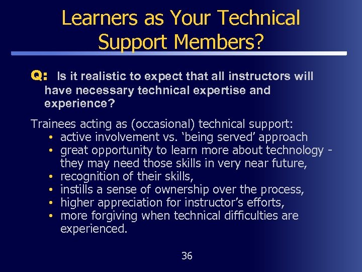 Learners as Your Technical Support Members? Q: Is it realistic to expect that all