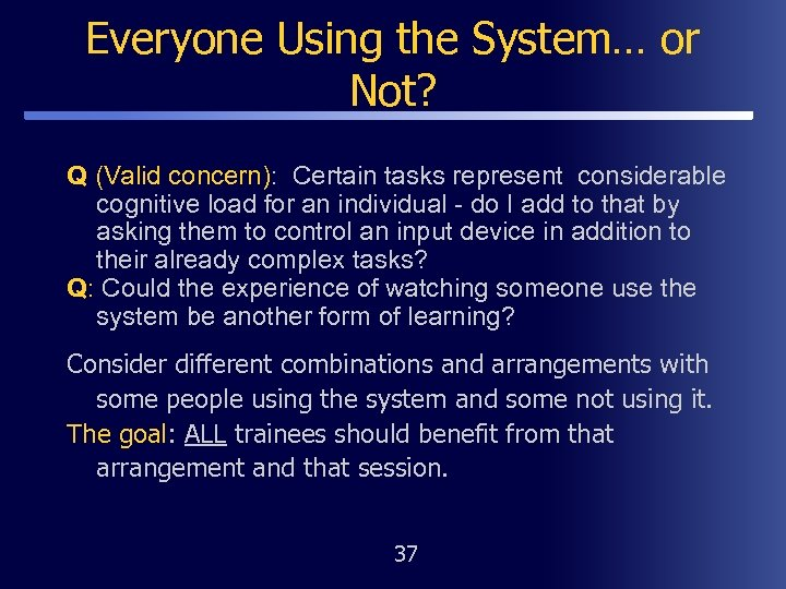 Everyone Using the System… or Not? Q (Valid concern): Certain tasks represent considerable cognitive