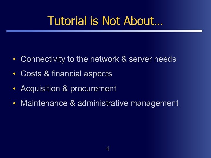 Tutorial is Not About… • Connectivity to the network & server needs • Costs
