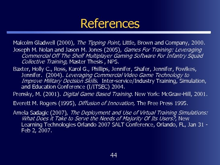 References Malcolm Gladwell (2000), The Tipping Point, Little, Brown and Company, 2000. Joseph M.