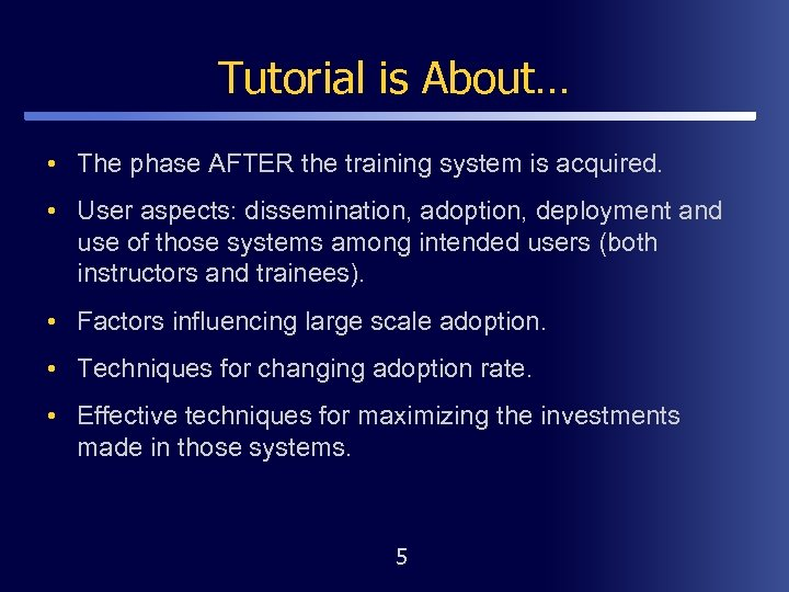 Tutorial is About… • The phase AFTER the training system is acquired. • User