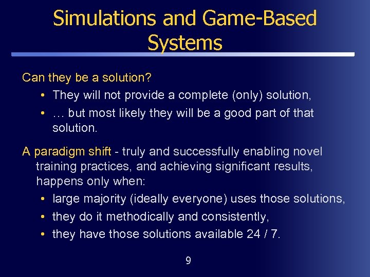 Simulations and Game-Based Systems Can they be a solution? • They will not provide