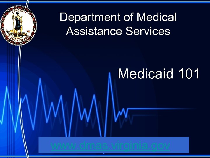 Department of Medical Assistance Services Medicaid 101 www. dmas. virginia. gov