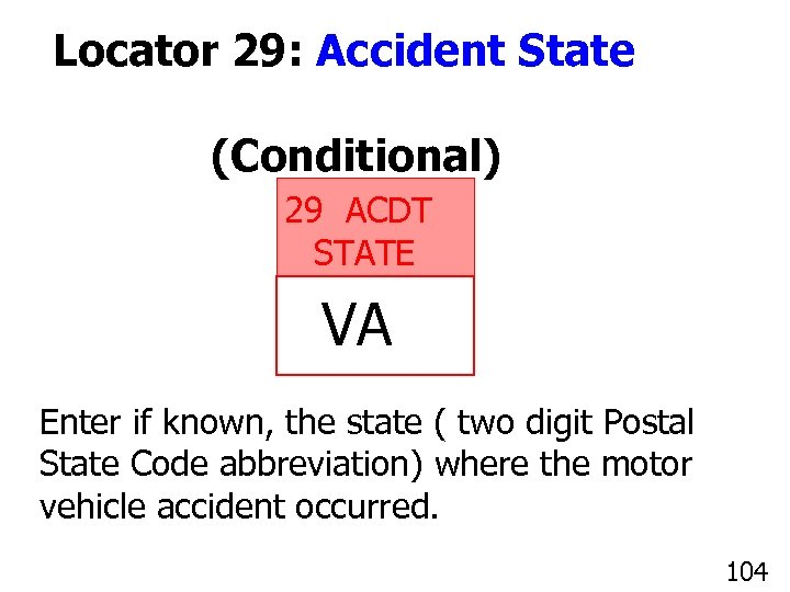 Locator 29: Accident State (Conditional) 29 ACDT STATE VA Enter if known, the state