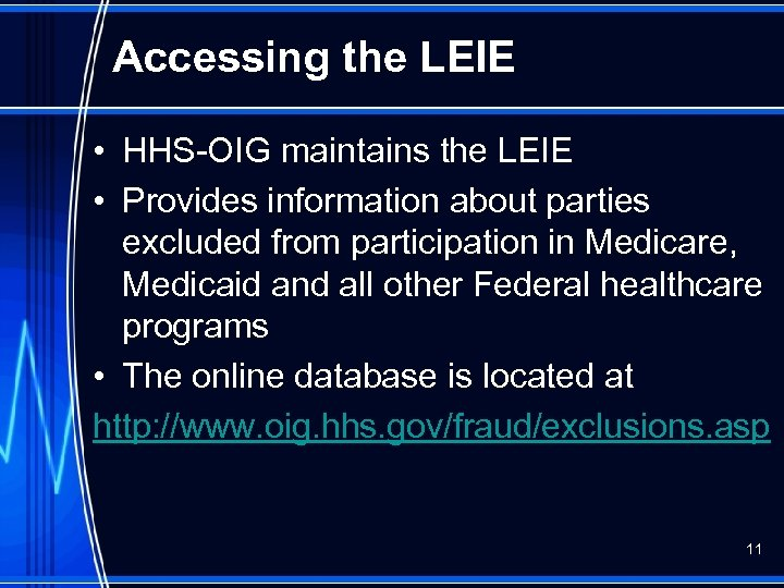 Accessing the LEIE • HHS-OIG maintains the LEIE • Provides information about parties excluded