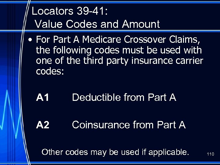 Locators 39 -41: Value Codes and Amount • For Part A Medicare Crossover Claims,