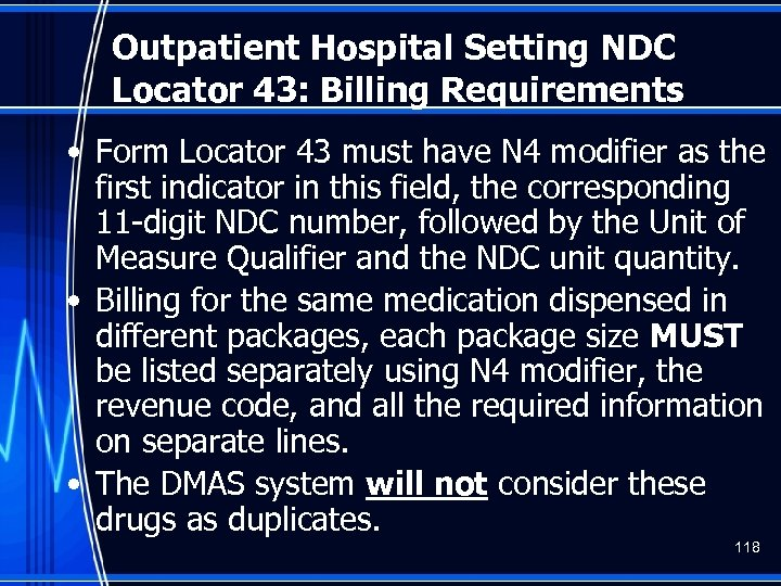 Outpatient Hospital Setting NDC Locator 43: Billing Requirements • Form Locator 43 must have