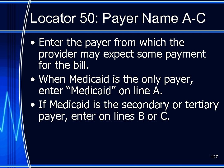 Locator 50: Payer Name A-C • Enter the payer from which the provider may