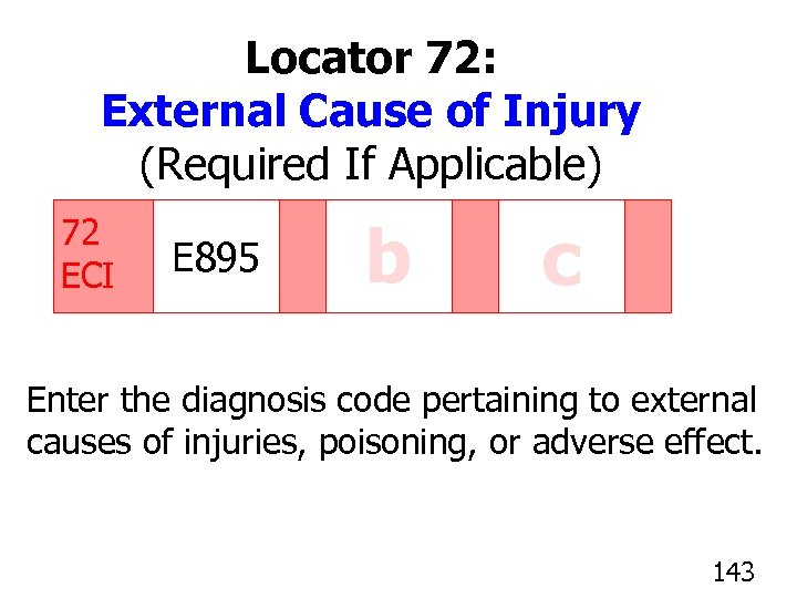 Locator 72: External Cause of Injury (Required If Applicable) 72 ECI E 895 b