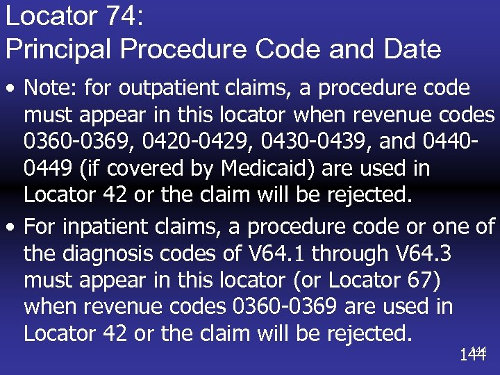 Locator 74: Principal Procedure Code and Date • Note: for outpatient claims, a procedure