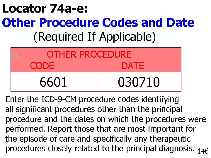 Locator 74 a-e: Other Procedure Codes and Date (Required If Applicable) a. OTHER PROCEDURE