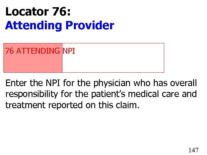 Locator 76: Attending Provider 76 ATTENDING NPI 1234567890 Enter the NPI for the physician