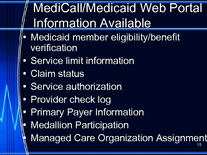 Medi. Call/Medicaid Web Portal Information Available • Medicaid member eligibility/benefit verification • Service limit