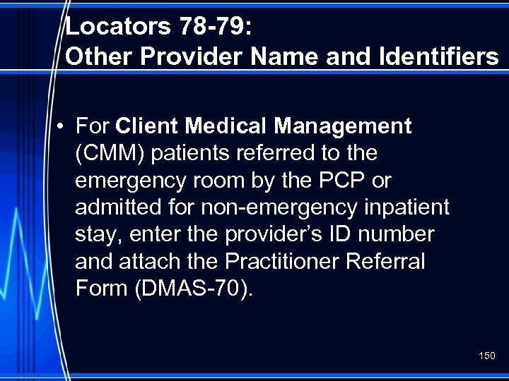 Locators 78 -79: Other Provider Name and Identifiers • For Client Medical Management (CMM)