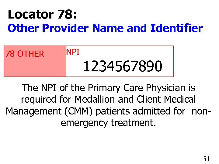 Locator 78: Other Provider Name and Identifier 78 OTHER NPI 1234567890 The NPI of