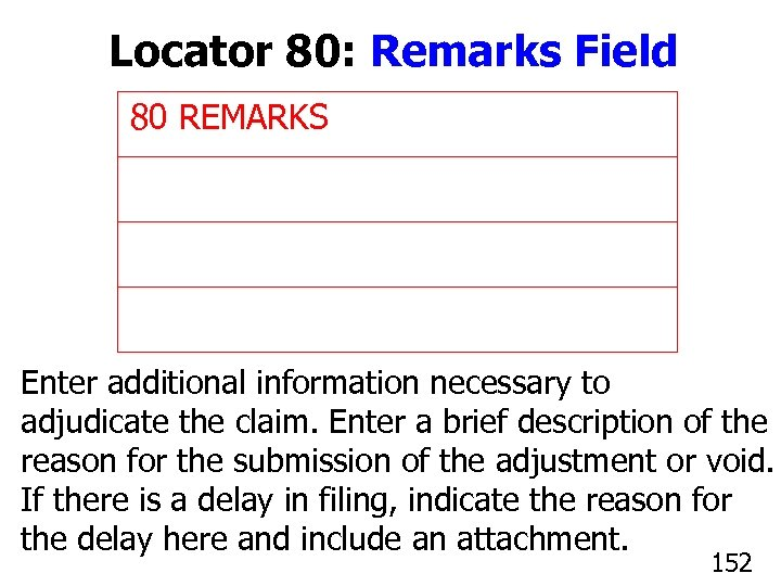 Locator 80: Remarks Field 80 REMARKS Enter additional information necessary to adjudicate the claim.