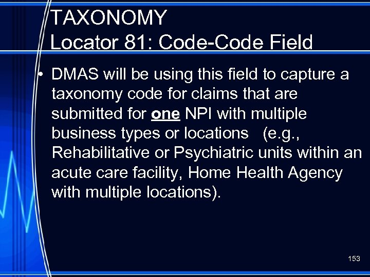TAXONOMY Locator 81: Code-Code Field • DMAS will be using this field to capture