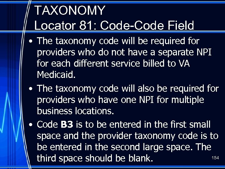 TAXONOMY Locator 81: Code-Code Field • The taxonomy code will be required for providers