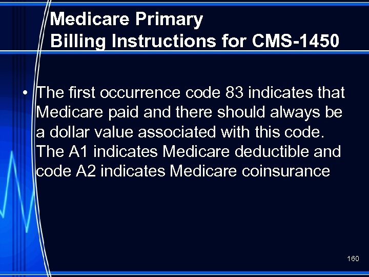Medicare Primary Billing Instructions for CMS-1450 • The first occurrence code 83 indicates that