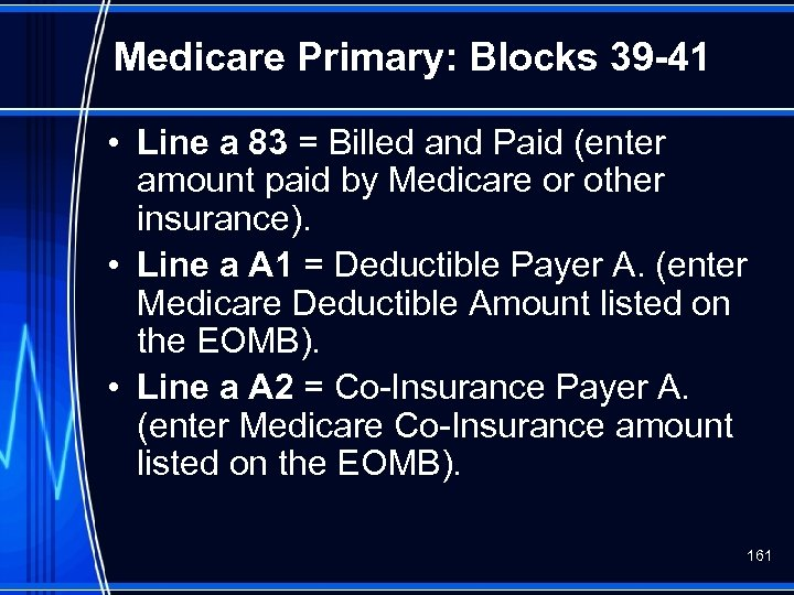 Medicare Primary: Blocks 39 -41 • Line a 83 = Billed and Paid (enter
