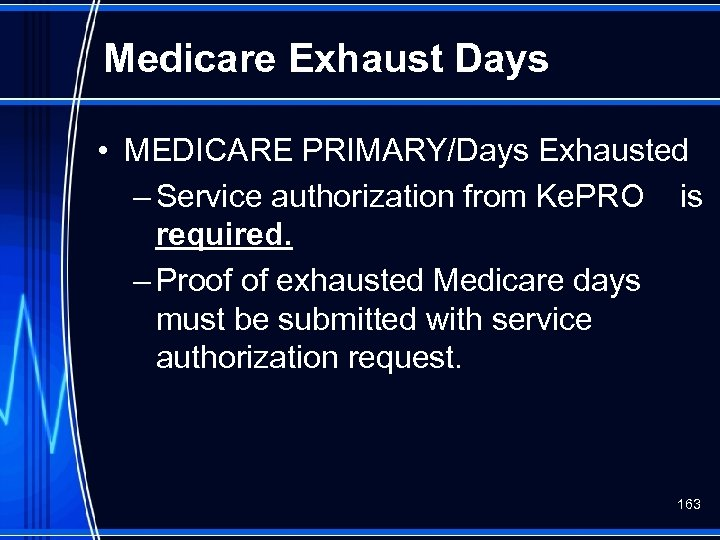 Medicare Exhaust Days • MEDICARE PRIMARY/Days Exhausted – Service authorization from Ke. PRO is