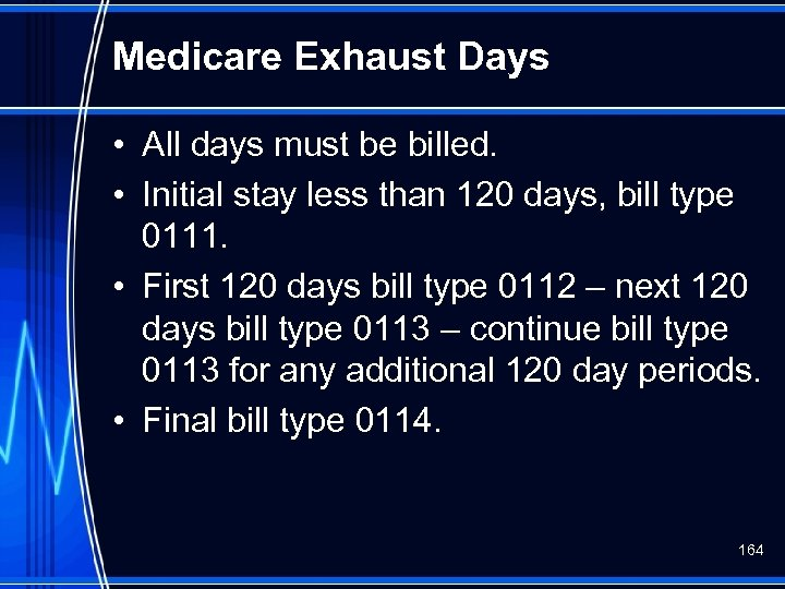 Medicare Exhaust Days • All days must be billed. • Initial stay less than