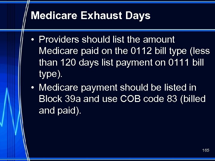 Medicare Exhaust Days • Providers should list the amount Medicare paid on the 0112