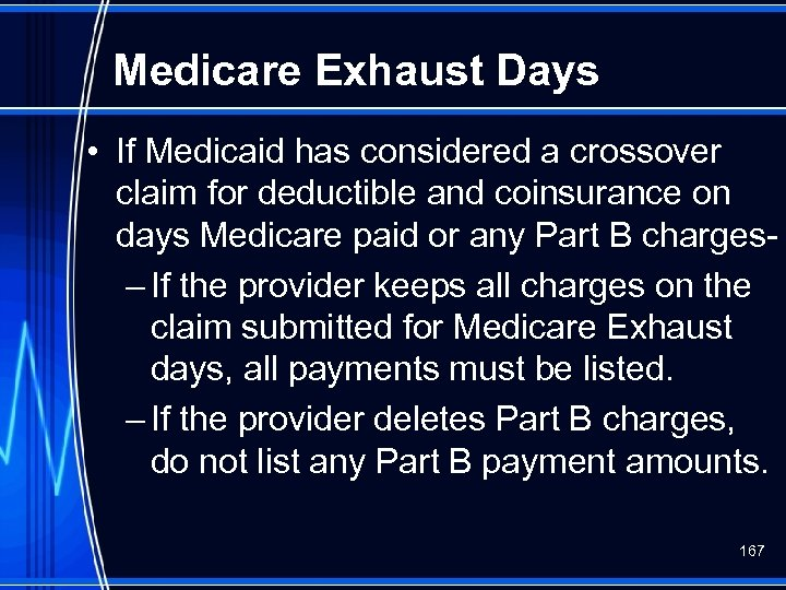 Medicare Exhaust Days • If Medicaid has considered a crossover claim for deductible and