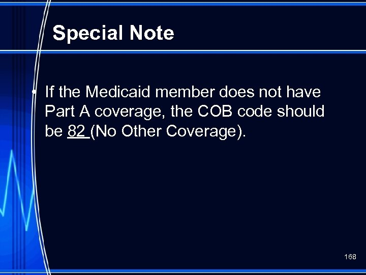 Special Note • If the Medicaid member does not have Part A coverage, the