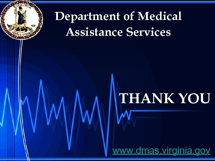 Department of Medical Assistance Services THANK YOU www. dmas. virginia. gov