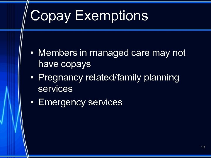 Copay Exemptions • Members in managed care may not have copays • Pregnancy related/family