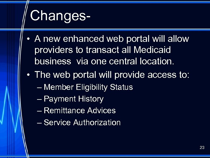 Changes • A new enhanced web portal will allow providers to transact all Medicaid