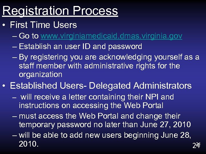 Registration Process • First Time Users – Go to www. virginiamedicaid. dmas. virginia. gov