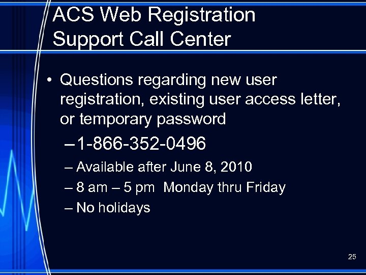 ACS Web Registration Support Call Center • Questions regarding new user registration, existing user