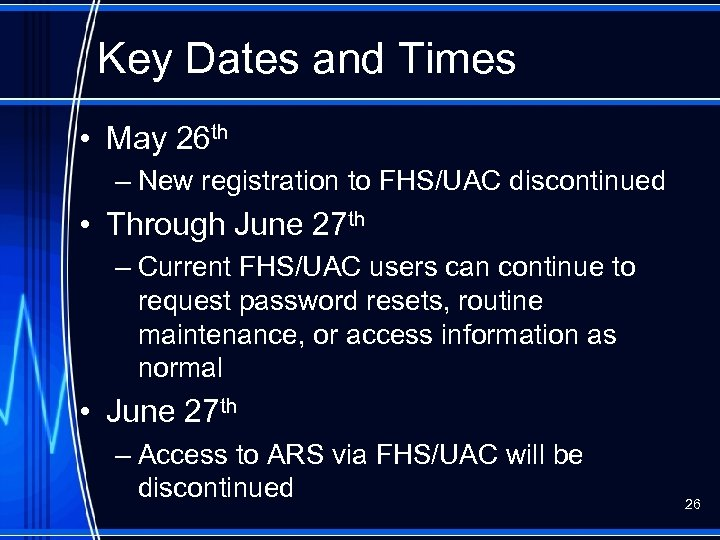 Key Dates and Times • May 26 th – New registration to FHS/UAC discontinued